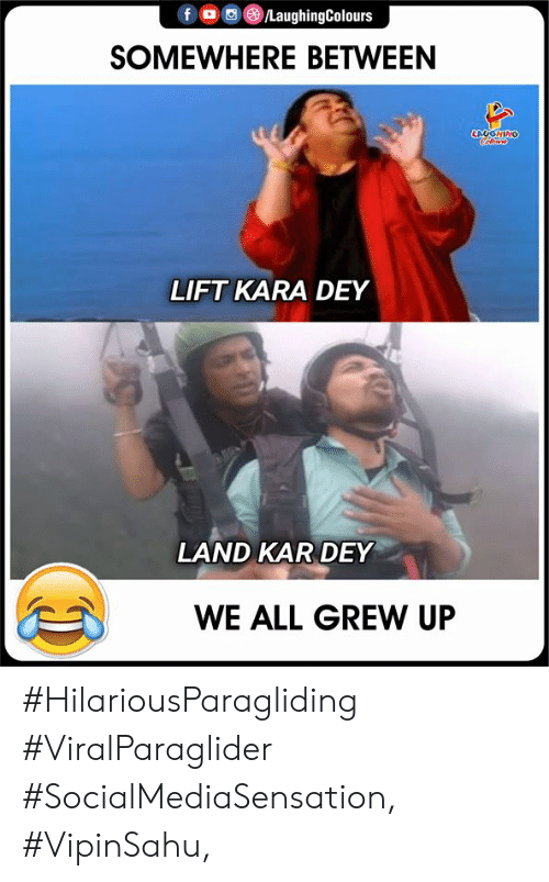 Kar: fD LaughingColours  SOMEWHERE BETWEEN  LAUGHING  LIFT KARA DEY  LAND KAR DEY  WE ALL GREW UP #HilariousParagliding #ViralParaglider #SocialMediaSensation, #VipinSahu,