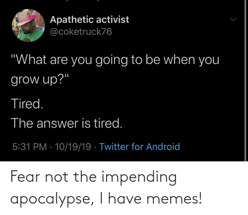 apocalypse: Fear not the impending apocalypse, I have memes!