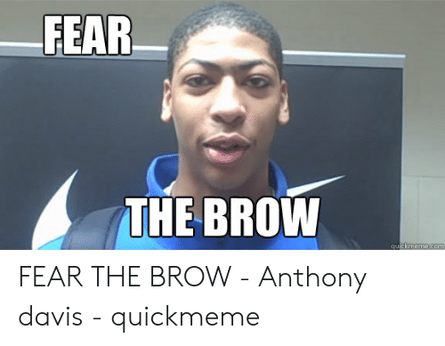 Anthony Davis Memes: FEAR  THE BROW FEAR THE BROW - Anthony davis - quickmeme