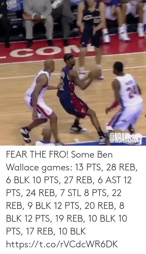 Games: FEAR THE FRO!   Some Ben Wallace games: 13 PTS, 28 REB, 6 BLK 10 PTS, 27 REB, 6 AST 12 PTS, 24 REB, 7 STL 8 PTS, 22 REB, 9 BLK 12 PTS, 20 REB, 8 BLK 12 PTS, 19 REB, 10 BLK 10 PTS, 17 REB, 10 BLK https://t.co/rVCdcWR6DK