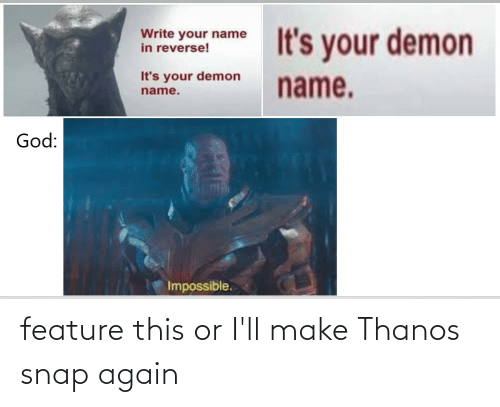 Feature: feature this or I'll make Thanos snap again