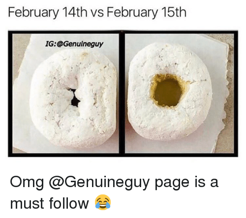 February 15Th: February 14th vs February 15th  IG:@Genulneguy Omg @Genuineguy page is a must follow 😂