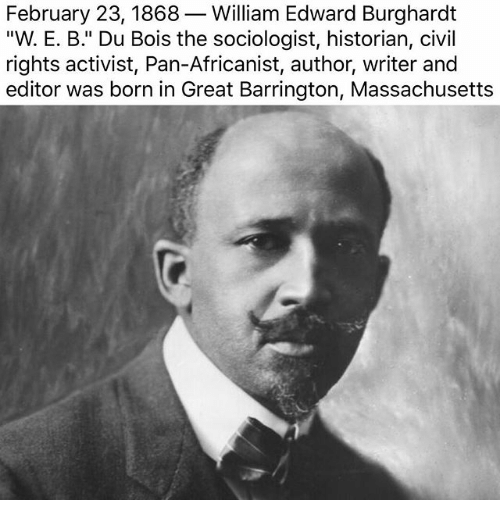 a biography and life work of william edward burghardt du bois an american sociologist William edward burghardt du bois was a noted scholar, editor, and african american activist du bois was a founding member of the national association for the advancement of colored people (naacp -- the largest and oldest civil rights organization in america.