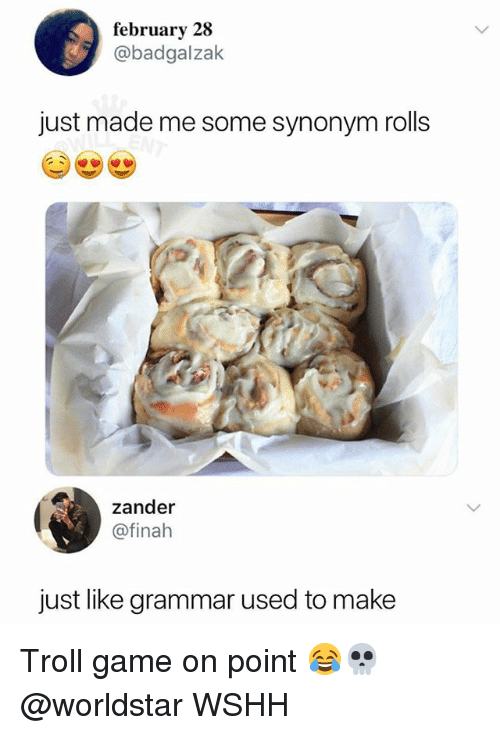 Memes, Troll, and Worldstar: february 28  @badgalzak  just made me some synonym rolls  zander  @finah  just like grammar used to make Troll game on point 😂💀 @worldstar WSHH