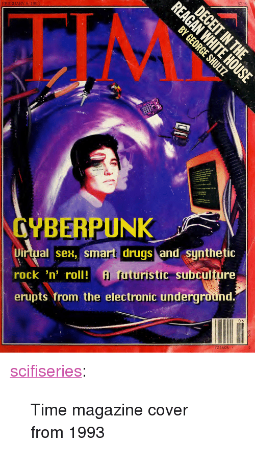 """futuristic: FEBRUARY 8, 1993  CYBERPUNK  Dirtual sex, smart drugs and sunthetic  rock 'n' roll!  erupts from the electronic underground  ro A futuristic subculture  Il 06  724404 <p><a href=""""http://scifiseries.tumblr.com/post/161900211639/time-magazine-cover-from-1993"""" class=""""tumblr_blog"""">scifiseries</a>:</p>  <blockquote><p>Time magazine cover from 1993</p></blockquote>"""