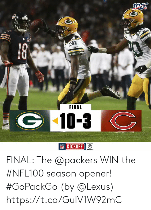 Lexus, Memes, and Nfl: FECH  NFL  18  31  FINAL  G10-3  KICKOFF  МAРОСNR  Co FINAL: The @packers WIN the #NFL100 season opener! #GoPackGo  (by @Lexus) https://t.co/GulV1W92mC