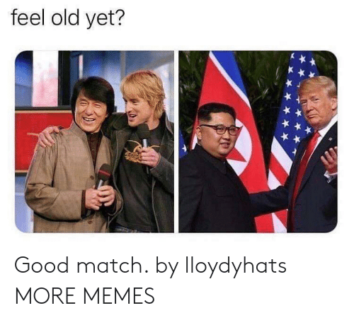 Feel Old Yet: feel old yet? Good match. by lloydyhats MORE MEMES