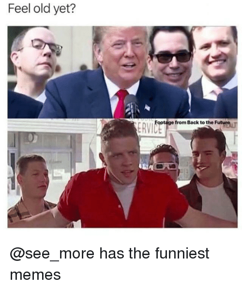 Back to the Future, Future, and Memes: Feel old yet?  ootage from Back to the Future T @see_more has the funniest memes