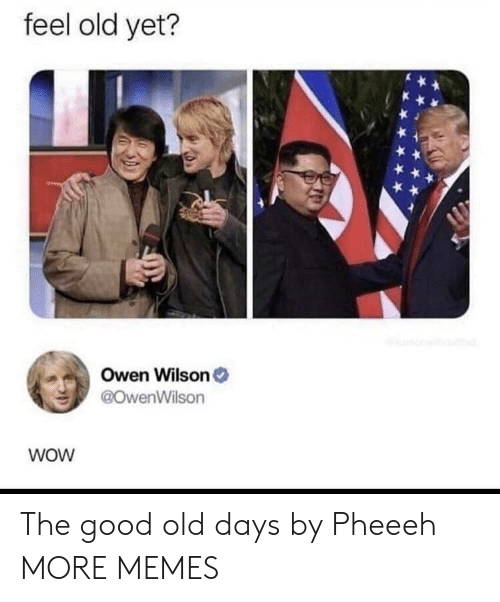 Feel Old Yet: feel old yet?  Owen Wilson  @owenWilson  wOW The good old days by Pheeeh MORE MEMES