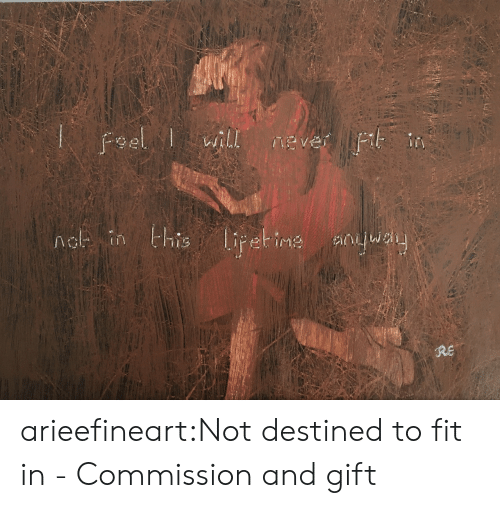 fit: Feel wil  will  MEver  nel in this lipet ine  RE arieefineart:Not destined to fit in - Commission and gift