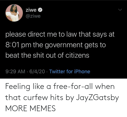 Hits: Feeling like a free-for-all when that curfew hits by JayZGatsby MORE MEMES