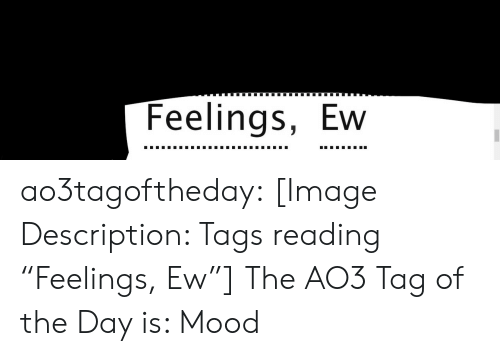 "Mood, Target, and Tumblr: Feelings, Ew ao3tagoftheday:  [Image Description: Tags reading ""Feelings, Ew""]  The AO3 Tag of the Day is: Mood"