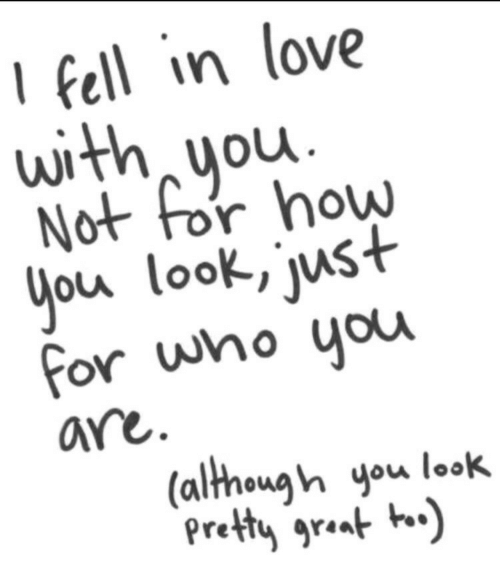 Love, How, and Who: fell in love  Not for how  for who you  with, you  WI  you look jus.t  arre  (although you look  re