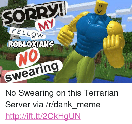 "No Swearing: FELLOW  ROBLOXIANS  0  swearing <p>No Swearing on this Terrarian Server via /r/dank_meme <a href=""http://ift.tt/2CkHgUN"">http://ift.tt/2CkHgUN</a></p>"
