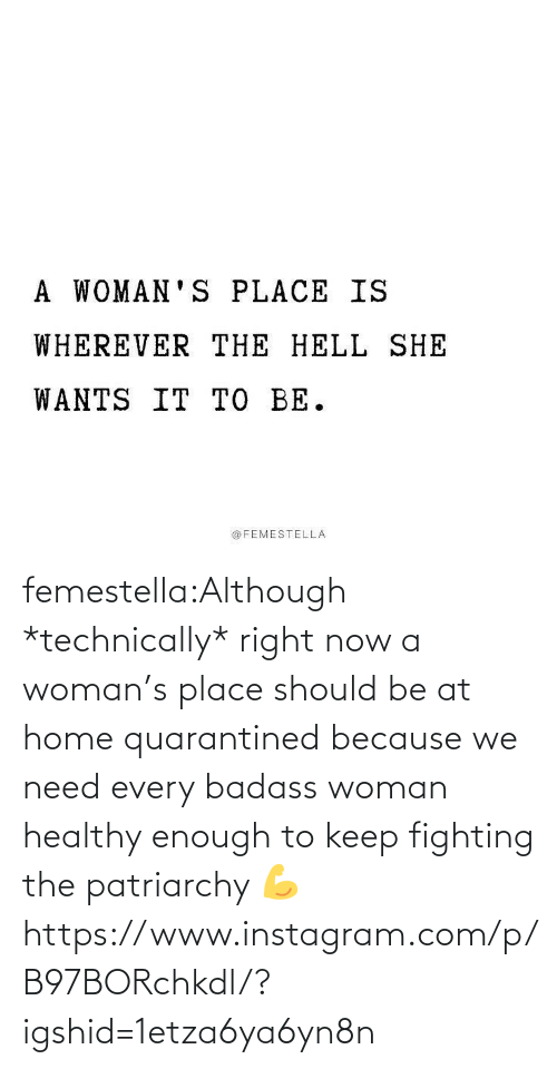 healthy: femestella:Although *technically* right now a woman's place should be at home quarantined because we need every badass woman healthy enough to keep fighting the patriarchy 💪https://www.instagram.com/p/B97BORchkdl/?igshid=1etza6ya6yn8n
