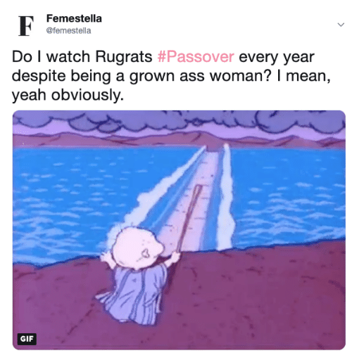Ass, Gif, and Rugrats: Femestella  @femestella  Do I watch Rugrats #Passover every year  despite being a grown ass woman? I mean,  yeah obviously.  GIF