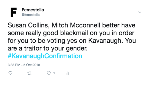 Good, Mitch McConnell, and Gender: Femestella  @femestella  Susan Collins, Mitch Mcconnell better have  some really good blackmail on you in order  for you to be voting yes on Kavanaugh. You  are a traitor to your gender.  #KavanaughConfi rmation  3:33 PM-5 Oct 2018