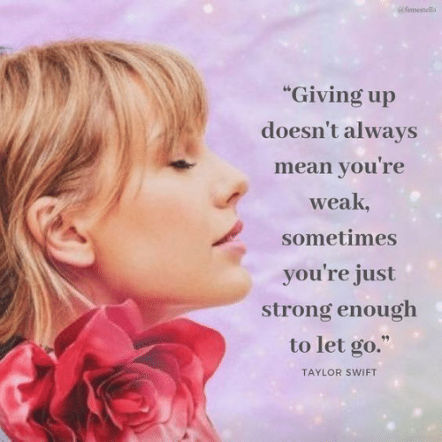 "swift: @femestella  ""Giving up  doesn't always  mean you're  weak,  sometimes  you're just  strong enough  to let go.""  TAYLOR SWIFT"