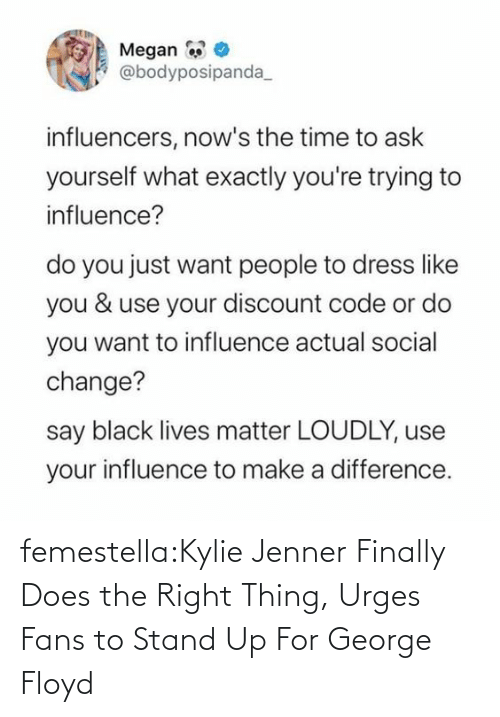 Murder: femestella:Kylie Jenner Finally Does the Right Thing, Urges Fans to Stand Up For George Floyd