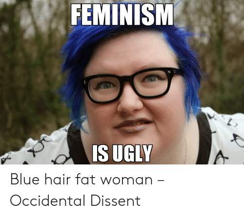Occidental Dissent: FEMINISM  IS UGLY Blue hair fat woman – Occidental Dissent