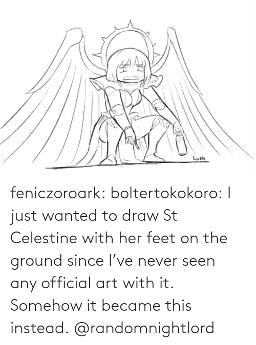 Just Wanted: feniczoroark:  boltertokokoro:    I just wanted to draw St Celestine with her feet on the ground since I've never seen any official art with it. Somehow it became this instead.     @randomnightlord