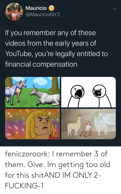 i remember: feniczoroark:  I remember 3 of them. Give.   Im getting too old for this shitAND IM ONLY 2-FUCKING-1