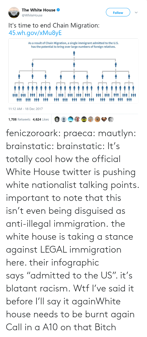 "Against: feniczoroark:  praeca:  mautlyn:  brainstatic:  brainstatic: It's totally cool how the official White House twitter is pushing white nationalist talking points.  important to note that this isn't even being disguised as anti-illegal immigration. the white house is taking a stance against LEGAL immigration here. their infographic says ""admitted to the US"". it's blatant racism.    Wtf   I've said it before I'll say it againWhite house needs to be burnt again   Call in a A10 on that Bitch"