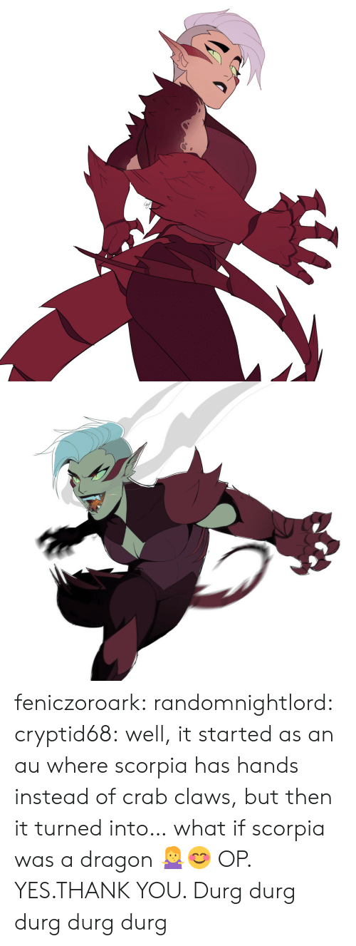 Tumblr, Thank You, and Blog: feniczoroark:  randomnightlord:  cryptid68:  well, it started as an au where scorpia has hands instead of crab claws, but then it turned into… what if scorpia was a dragon 🤷♀️😊  OP. YES.THANK YOU.   Durg durg durg durg durg