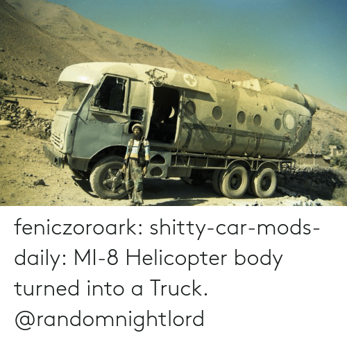 helicopter: feniczoroark:  shitty-car-mods-daily:  MI-8 Helicopter body turned into a Truck.   @randomnightlord
