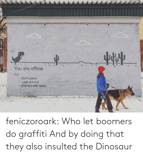 boomers: feniczoroark:  Who let boomers do graffiti   And by doing that they also insulted the Dinosaur