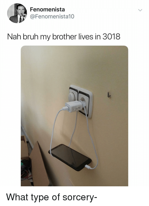 sorcery: Fenomenista  @Fenomenista10  Nah bruh my brother lives in 3018  it What type of sorcery-