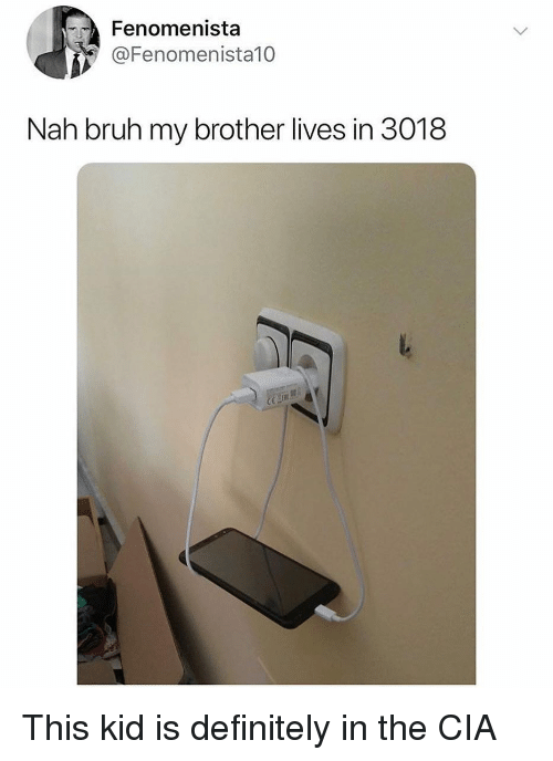 Bruh, Definitely, and Ironic: Fenomenista  @Fenomenista10  Nah bruh my brother lives in 3018 This kid is definitely in the CIA