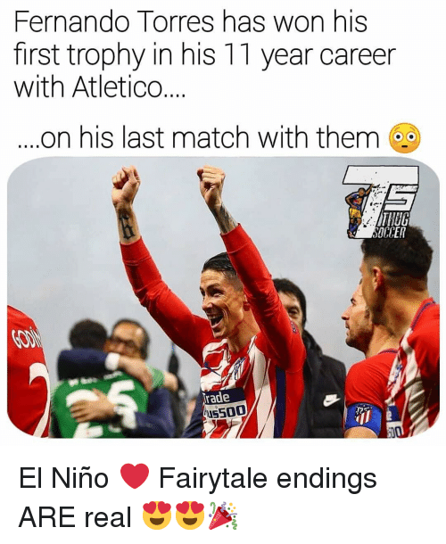 El Nino: Fernando Torres has won his  first trophy in his 11 year career  with Atletico  on his last match with them  rade  us500 El Niño ❤️ Fairytale endings ARE real 😍😍🎉