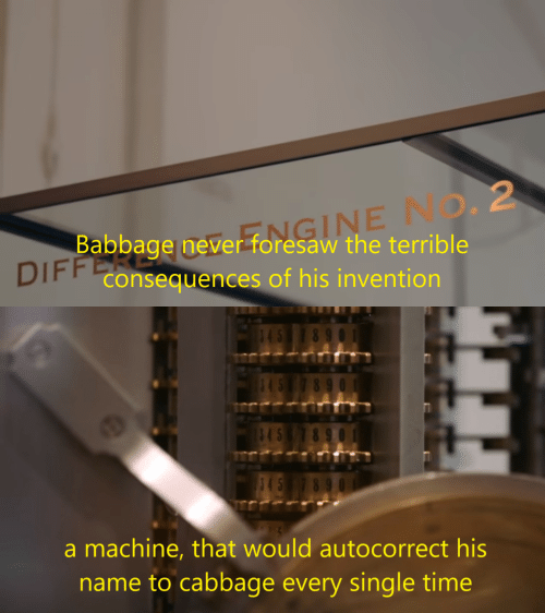 cabbage: FFOMGINE NO. 2  Babbage never foresaw the terrible  DIFF Consequences of his invention   45  8 9  845  545  a machine, that would autocorrect his  name to cabbage every single time