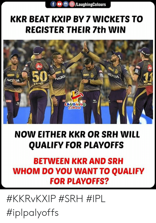 Register: FG) @iLaughingColours  KKR BEAT KXIP BY 7 WICKETS TO  REGISTER THEIR 7th WIN  Jio  1』  LAUGHING  NOW EITHER KKR OR SRH WILL  QUALIFY FOR PLAYOFFS  BETWEEN KKR AND SRH  WHOM DO YOU WANT TO QUALIFY  FOR PLAYOFFS? #KKRvKXIP #SRH #IPL #iplpalyoffs