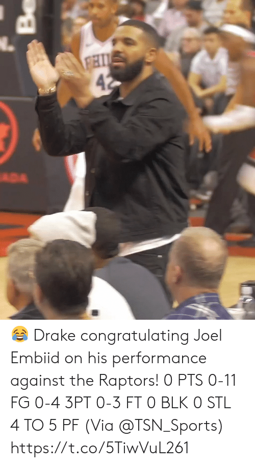 Drake, Memes, and Sports: FHI  42  ADA  Be 😂 Drake congratulating Joel Embiid on his performance against the Raptors!  0 PTS 0-11 FG 0-4 3PT 0-3 FT 0 BLK 0 STL 4 TO 5 PF  (Via @TSN_Sports)  https://t.co/5TiwVuL261