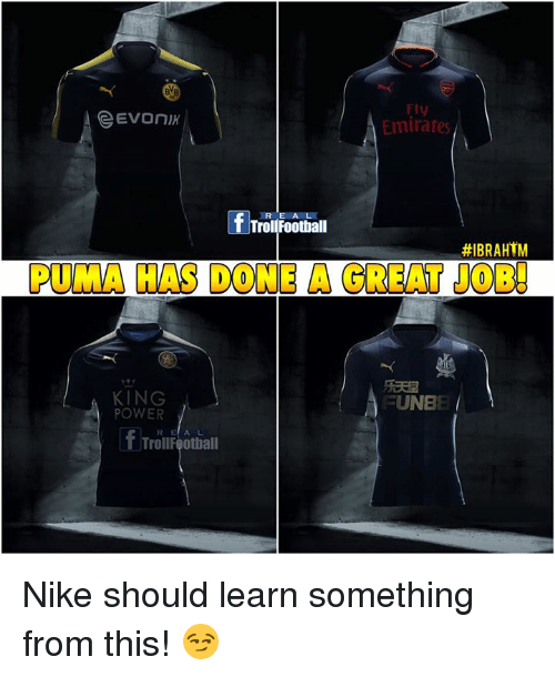 Memes, Nike, and Puma: FI  Emirates  R E AL  TrollFoothall  #IBRAHTM  PUMA HAS DONE A GREAT JOB!  KING  POWER  FUNBE  R EA L  TrollFoothall Nike should learn something from this! 😏