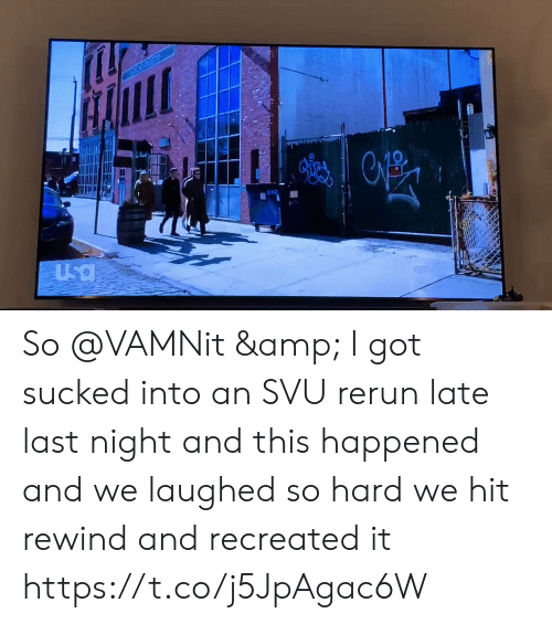 rewind: FICD PRITO  Usa So @VAMNit & I got sucked into an SVU rerun late last night and this happened and we laughed so hard we hit rewind and recreated it https://t.co/j5JpAgac6W