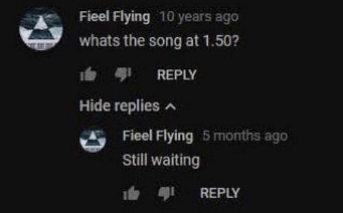 Still Waiting: Fieel Flying 10 years ago  whats the song at 1.50?  b REPLY  Hide replies  Fieel Flying 5 months ago  Still waiting  REPLY