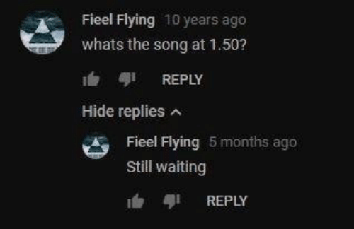 Still Waiting: Fieel Flying 10 years ago  whats the song at 1.50?  REPLY  Hide replies  Fieel Flying 5 months ago  Still waiting  REPLY