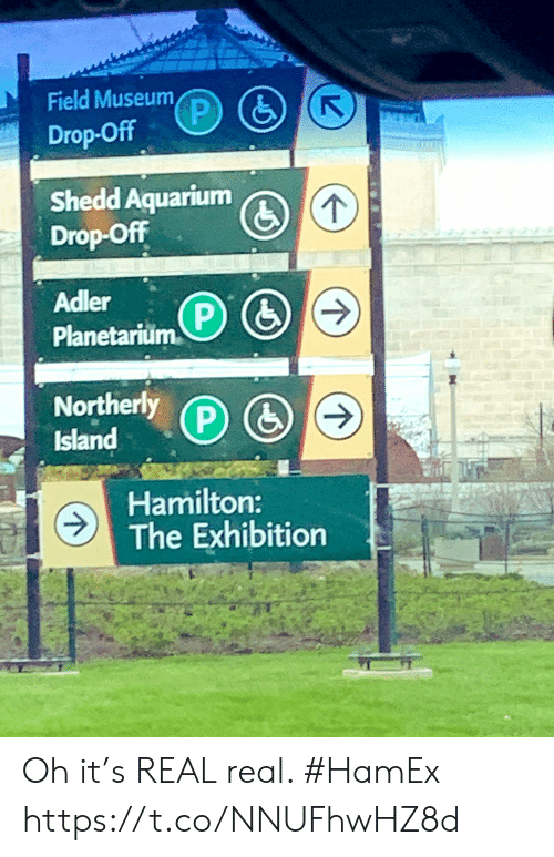 hamilton: Field Museum  Drop-Off  Shedd Aquarium@  Drop-Off  Adler  Planetarui.co  Northerly  Island  Hamilton:  The Exhibition Oh it's REAL real. #HamEx https://t.co/NNUFhwHZ8d