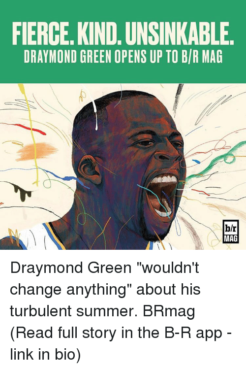 """Turbulent: FIERCE KIND. UNSINKABLE  ORAYMOND GREEN OPENS UP TO BIR MAG  MAG Draymond Green """"wouldn't change anything"""" about his turbulent summer. BRmag (Read full story in the B-R app - link in bio)"""