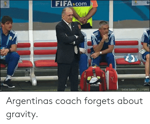 Argentina:  FIFA>com Argentinas coach forgets about gravity.