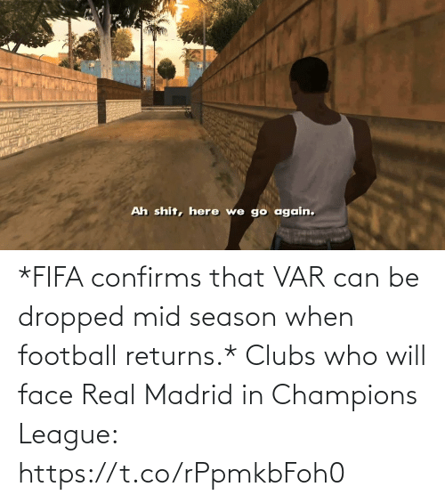 Champions League: *FIFA confirms that VAR can be dropped mid season when football returns.*  Clubs who will face Real Madrid in Champions League: https://t.co/rPpmkbFoh0
