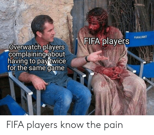 complaining: FIFA players  PANALIGHT  Overwatch players  complaining about  having to pay twice  for the same game FIFA players know the pain