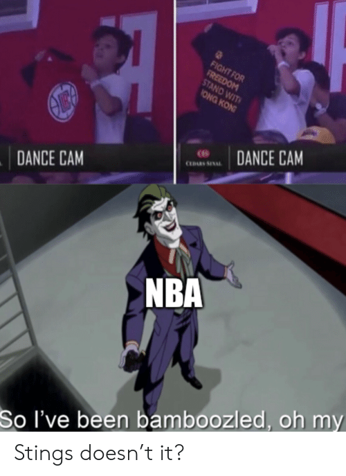 Nba, Dance, and Freedom: FIGHT FOR  FREEDOM  STAND WIT  ONG KON  DANCE CAM  CLDARS SINAL  DANCE CAM  NBA  So I've been bamboozled, oh my Stings doesn't it?