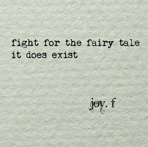 Fight, Joy, and Fairy Tale: fight for the fairy tale  it does exist  joy.f