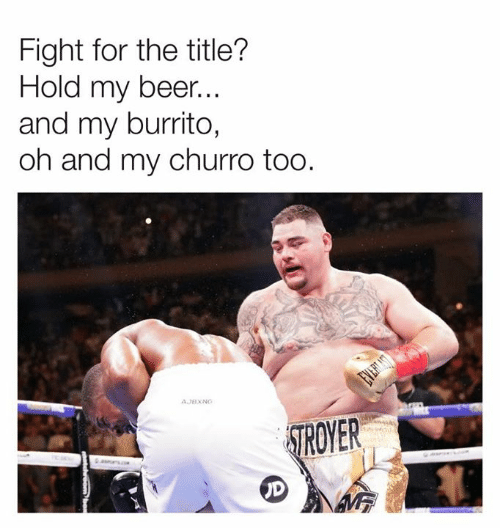 Beer, Dank, and Fight: Fight for the title?  Hold my beer...  and my burrito,  oh and my churro too.  EVETAON  AJBXNG  STROYER  aes  UD