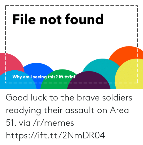 Brave Soldiers: File not found  Why am I seeing this? ift.tt/fnf Good luck to the brave soldiers readying their assault on Area 51. via /r/memes https://ift.tt/2NmDR04