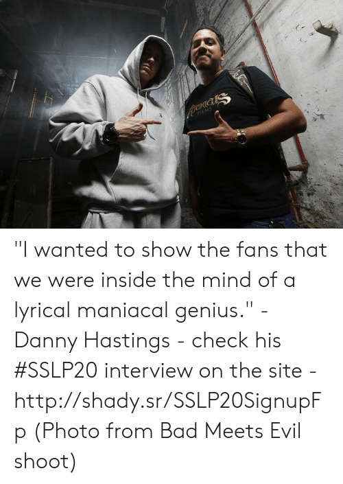"""Bad, Dank, and Genius: FILMS """"I wanted to show the fans that we were inside the mind of a lyrical maniacal genius."""" - Danny Hastings - check his #SSLP20 interview on the site - http://shady.sr/SSLP20SignupFp  (Photo from Bad Meets Evil shoot)"""